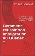 Comment réussir son immigration au Québec ?