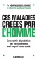 CES MALADIES CREEES PAR L'HOMME